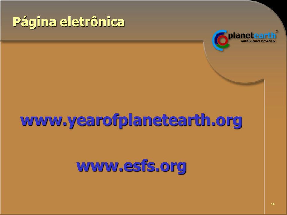 16 Página eletrônica www.yearofplanetearth.orgwww.esfs.org