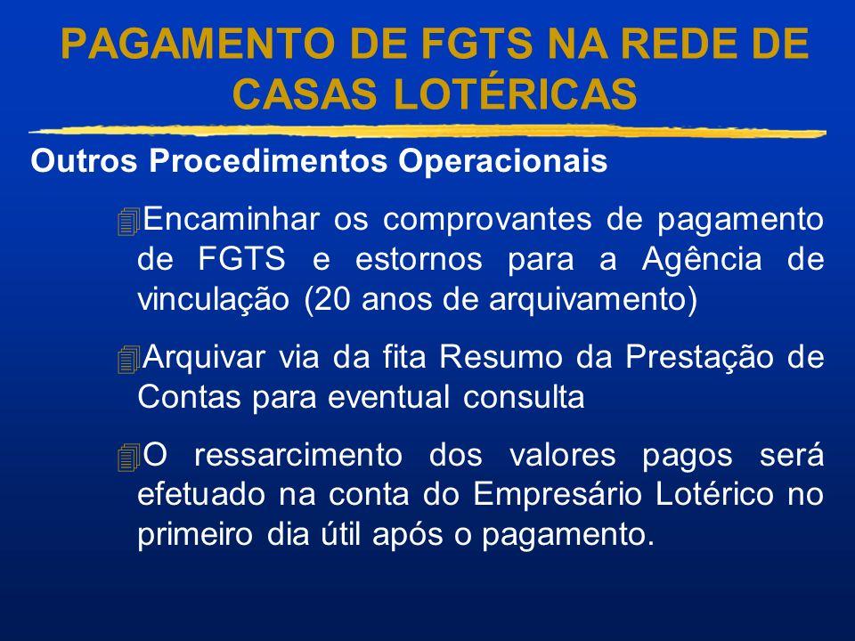 PAGAMENTO DE FGTS NA REDE DE CASAS LOTÉRICAS Outros Procedimentos Operacionais Encaminhar os comprovantes de pagamento de FGTS e estornos para a Agênc