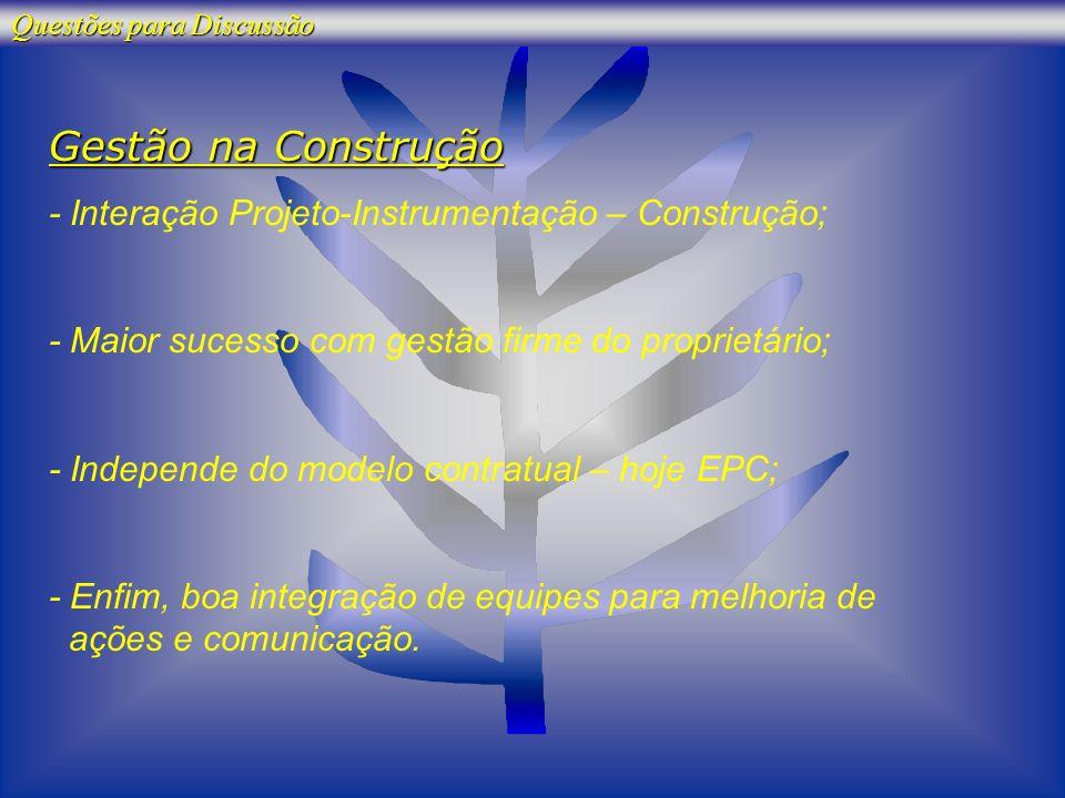 Gestão na Construção - Interação Projeto-Instrumentação – Construção; - Maior sucesso com gestão firme do proprietário; - Independe do modelo contratu