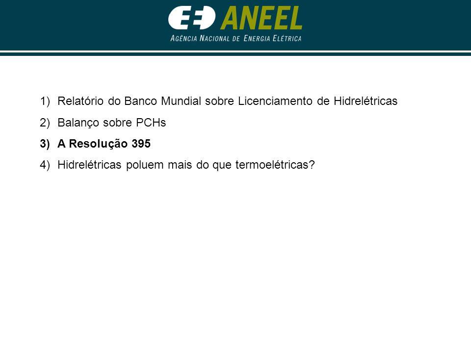 1)Relatório do Banco Mundial sobre Licenciamento de Hidrelétricas 2)Balanço sobre PCHs 3)A Resolução 395 4)Hidrelétricas poluem mais do que termoelétricas?