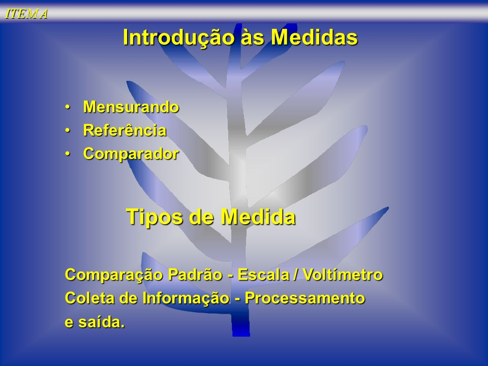 Introdução às Medidas MensurandoMensurando ReferênciaReferência ComparadorComparador Tipos de Medida Tipos de Medida Comparação Padrão - Escala / Volt
