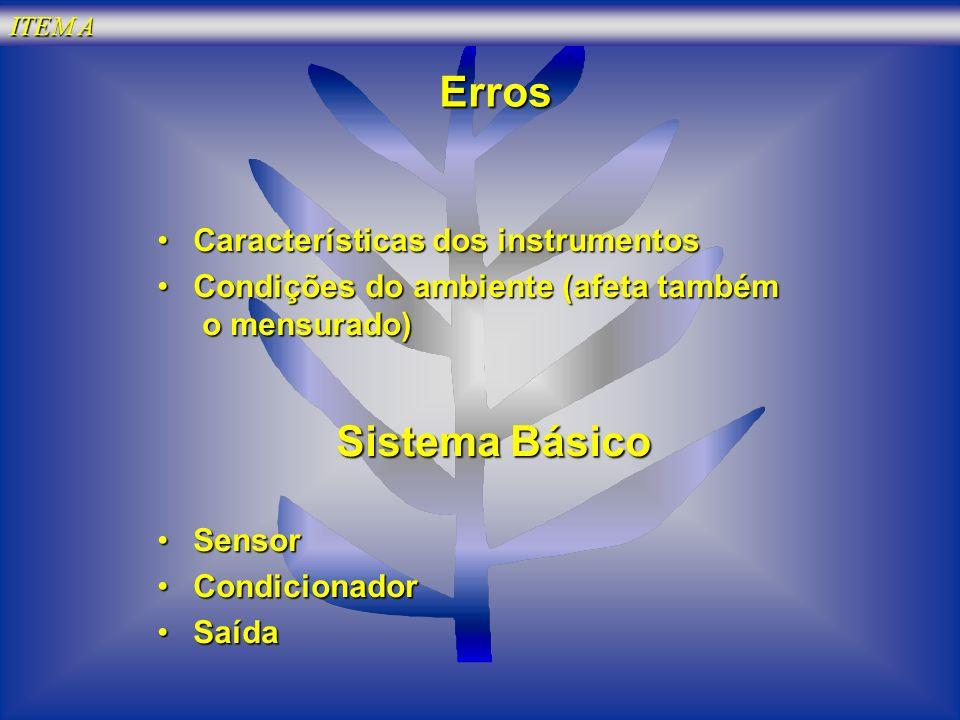 Erros Características dos instrumentosCaracterísticas dos instrumentos Condições do ambiente (afeta também o mensurado)Condições do ambiente (afeta ta