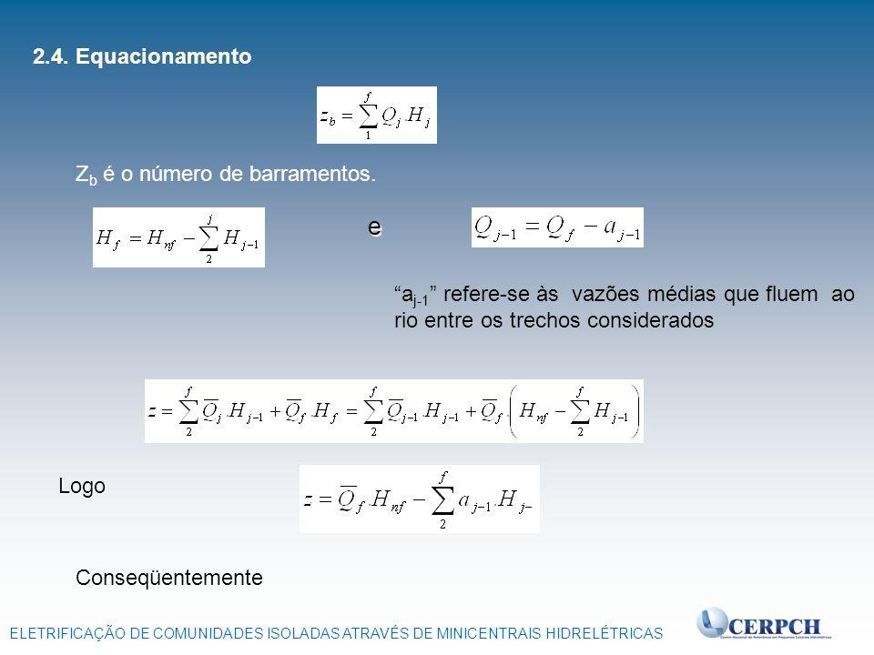 ELETRIFICAÇÃO DE COMUNIDADES ISOLADAS ATRAVÉS DE MINICENTRAIS HIDRELÉTRICAS 2.4. Equacionamento Z b é o número de barramentos. e a j-1 refere-se às va