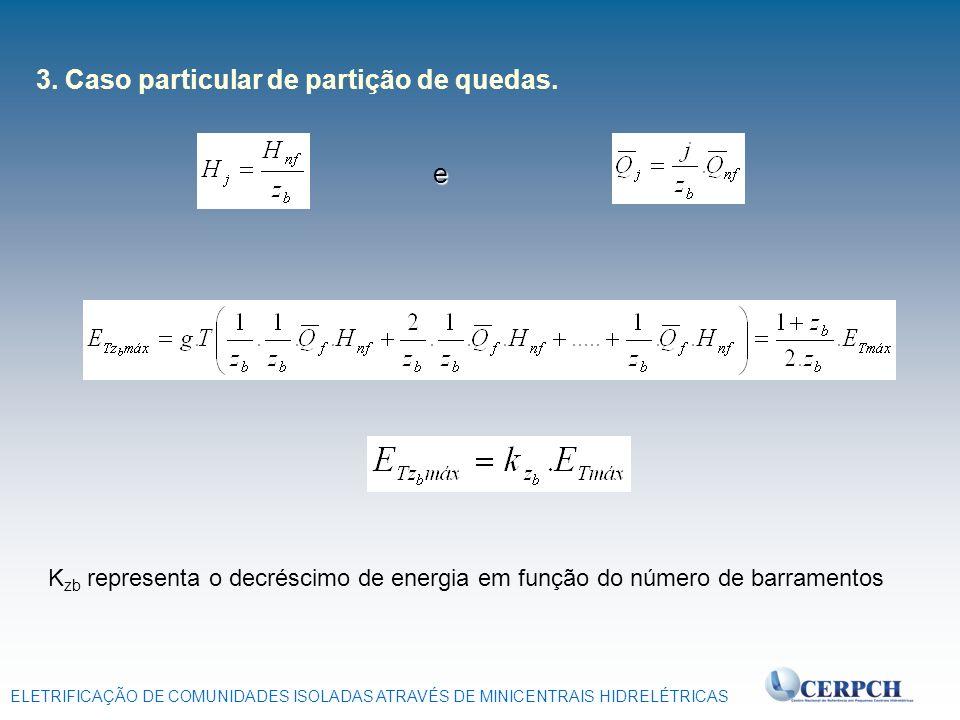 ELETRIFICAÇÃO DE COMUNIDADES ISOLADAS ATRAVÉS DE MINICENTRAIS HIDRELÉTRICAS 3. Caso particular de partição de quedas. e K zb representa o decréscimo d