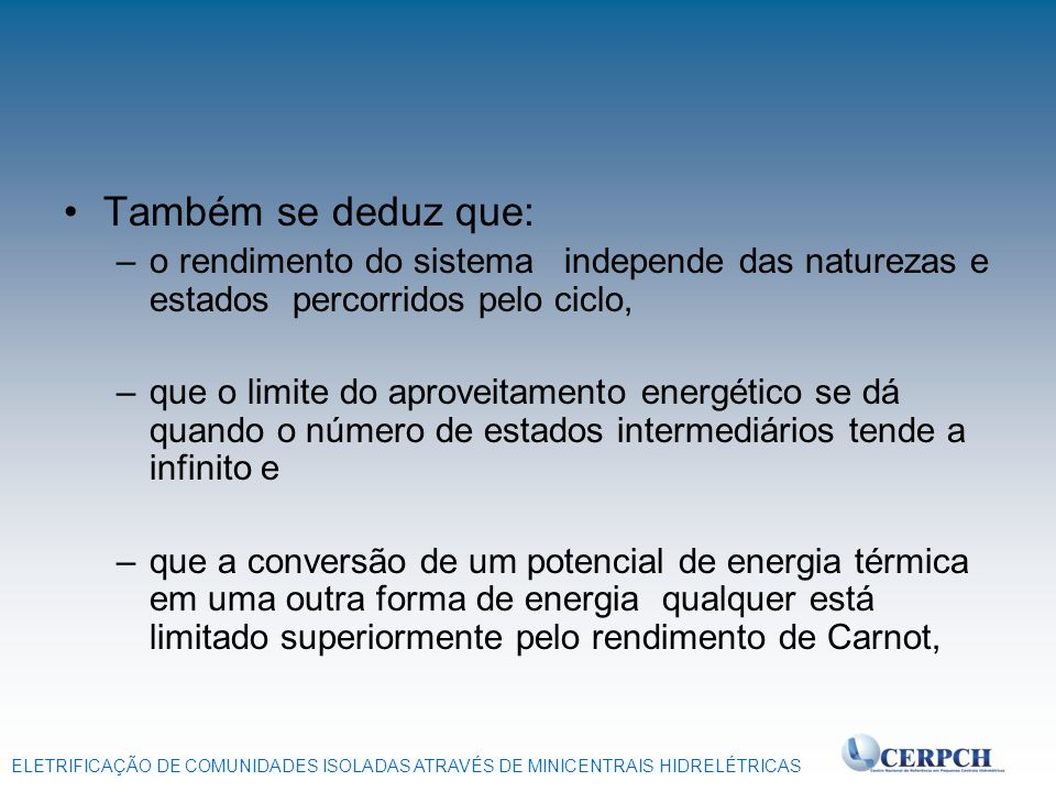 ELETRIFICAÇÃO DE COMUNIDADES ISOLADAS ATRAVÉS DE MINICENTRAIS HIDRELÉTRICAS Também se deduz que: –o rendimento do sistema independe das naturezas e es