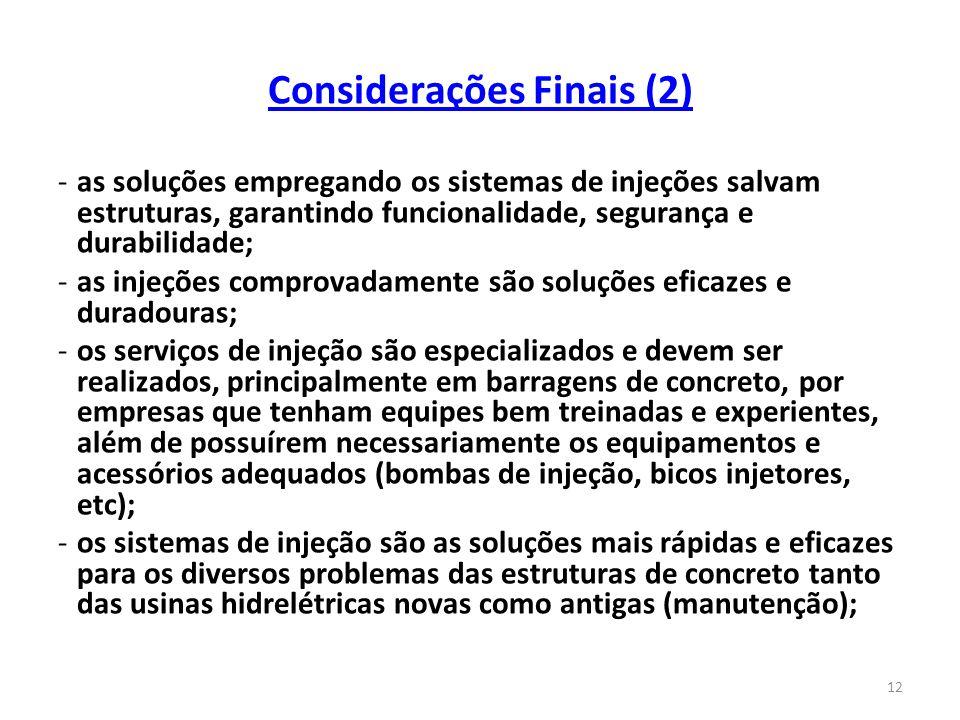 12 Considerações Finais (2) -as soluções empregando os sistemas de injeções salvam estruturas, garantindo funcionalidade, segurança e durabilidade; -a