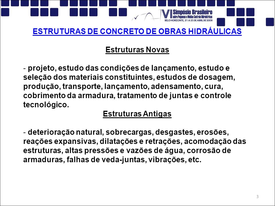 3 ESTRUTURAS DE CONCRETO DE OBRAS HIDRÁULICAS Estruturas Novas - projeto, estudo das condições de lançamento, estudo e seleção dos materiais constitui