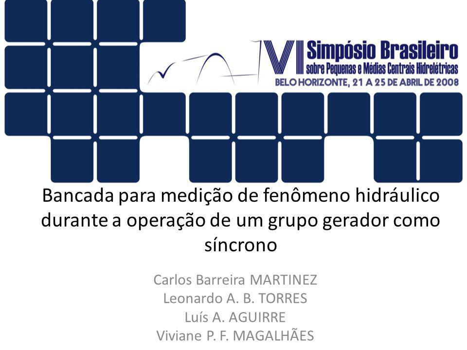 Bancada para medição de fenômeno hidráulico durante a operação de um grupo gerador como síncrono Carlos Barreira MARTINEZ Leonardo A. B. TORRES Luís A