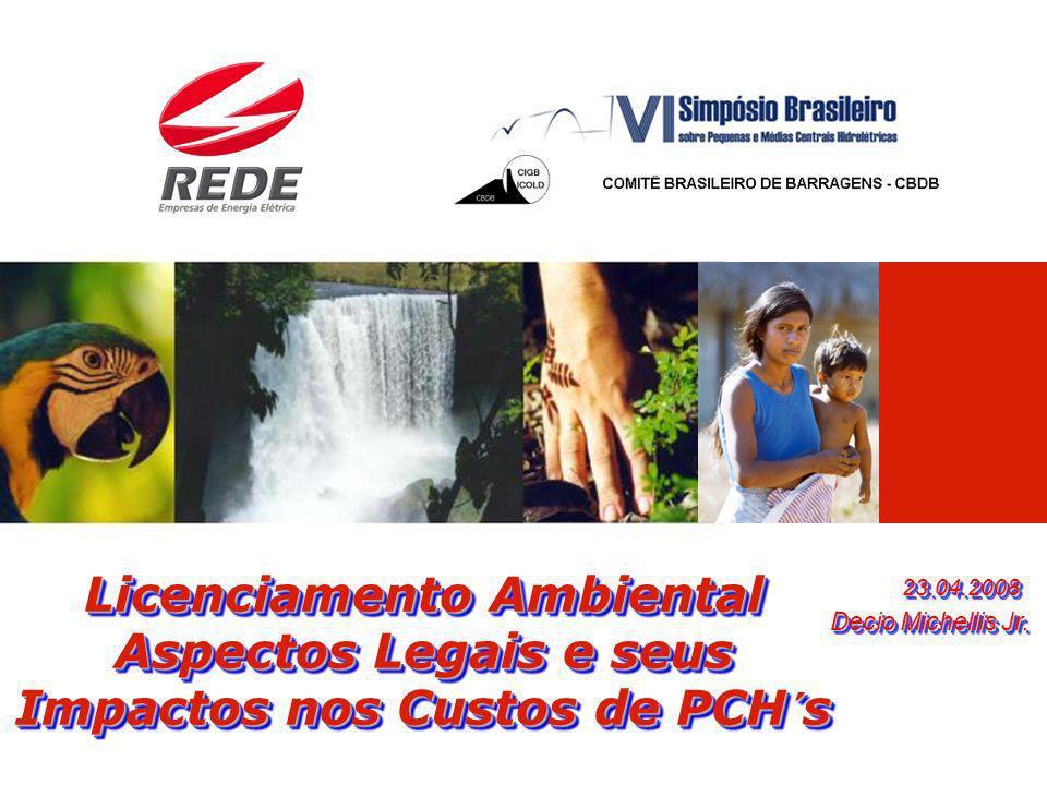 Licenciamento Ambiental Aspectos Legais e seus Impactos nos Custos de PCH´s 23.04.200823.04.2008 Decio Michellis Jr.