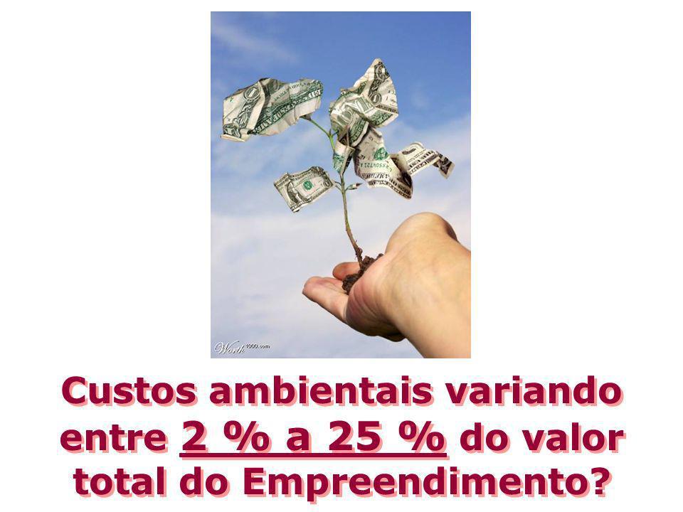 Custos ambientais variando entre 2 % a 25 % do valor total do Empreendimento?