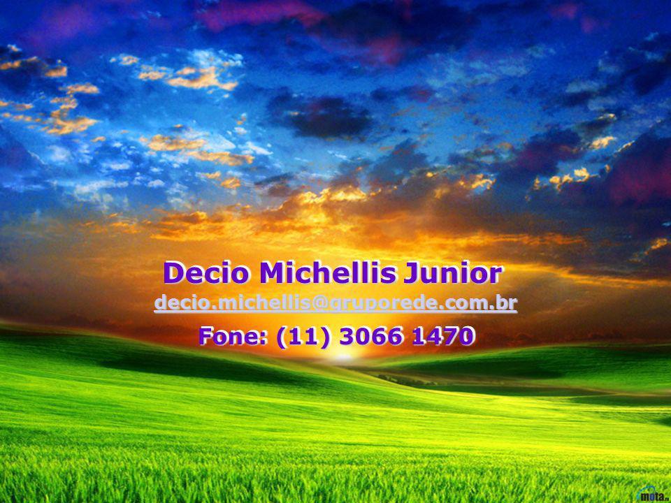 Decio Michellis Junior Fone: (11) 3066 1470 Decio Michellis Junior Fone: (11) 3066 1470 decio.michellis@gruporede.com.br