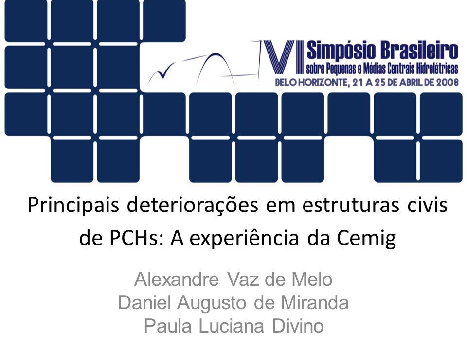 Principais deteriorações em estruturas civis de PCHs: A experiência da Cemig Alexandre Vaz de Melo Daniel Augusto de Miranda Paula Luciana Divino