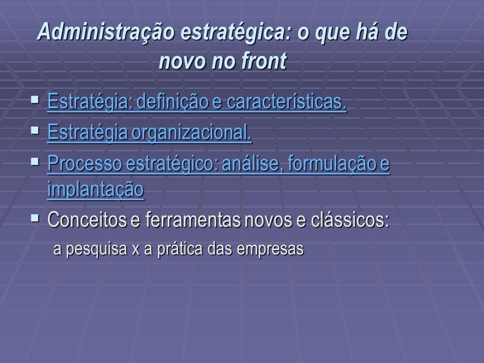 Administração estratégica: o que há de novo no front Estratégia: definição e características. Estratégia: definição e características. Estratégia: def
