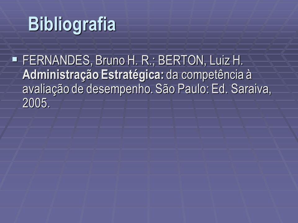 FERNANDES, Bruno H. R.; BERTON, Luiz H. Administração Estratégica: da competência à avaliação de desempenho. São Paulo: Ed. Saraiva, 2005. FERNANDES,