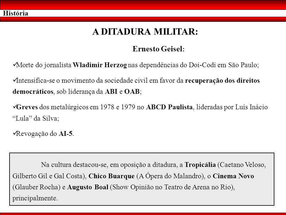 História A DITADURA MILITAR: Ernesto Geisel : Morte do jornalista Wladimir Herzog nas dependências do Doi-Codi em São Paulo; Intensifica-se o moviment