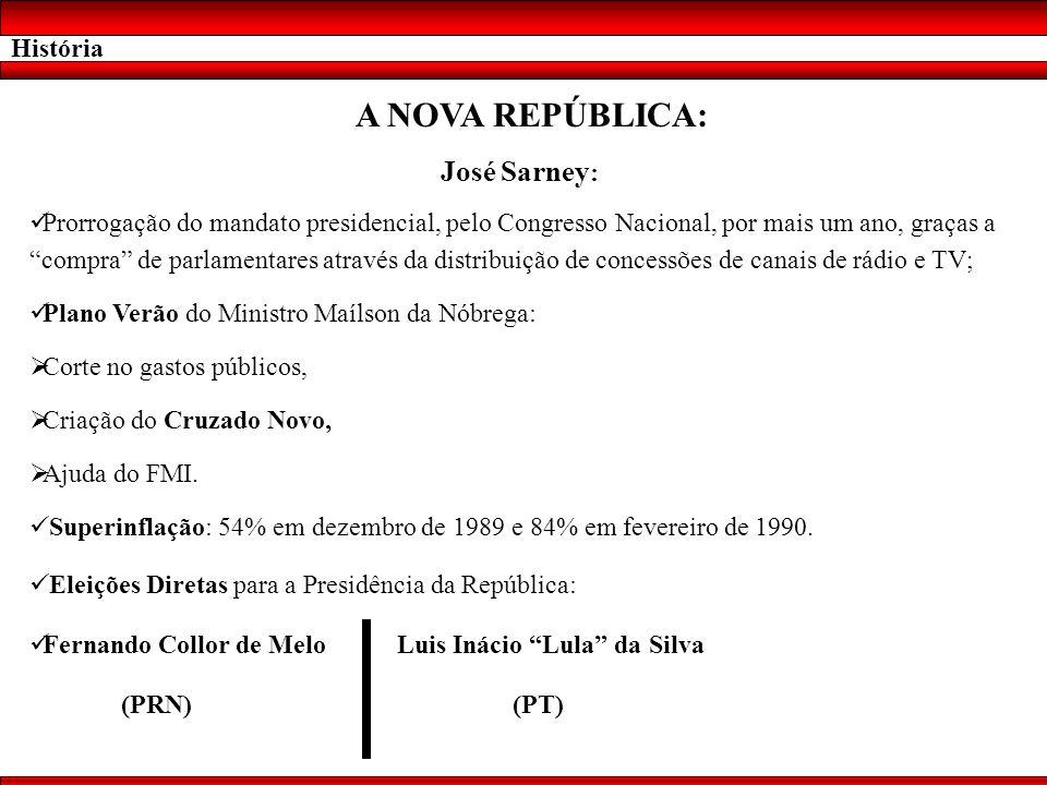 História A NOVA REPÚBLICA: José Sarney : Prorrogação do mandato presidencial, pelo Congresso Nacional, por mais um ano, graças a compra de parlamentar