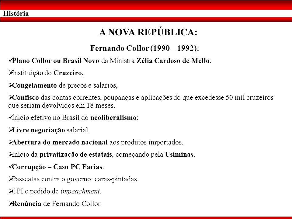 História A NOVA REPÚBLICA: Fernando Collor (1990 – 1992) : Plano Collor ou Brasil Novo da Ministra Zélia Cardoso de Mello: Instituição do Cruzeiro, Co