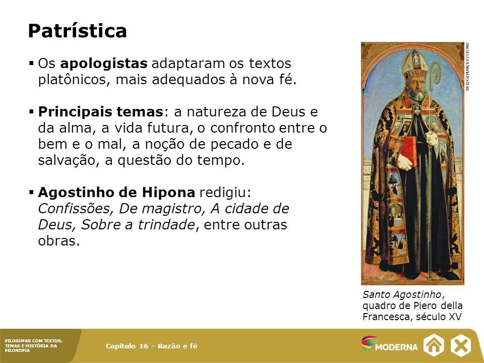 Capítulo 16 – Razão e fé FILOSOFAR COM TEXTOS: TEMAS E HISTÓRIA DA FILOSOFIA Patrística Os apologistas adaptaram os textos platônicos, mais adequados