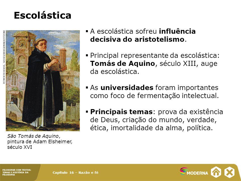 Capítulo 16 – Razão e fé FILOSOFAR COM TEXTOS: TEMAS E HISTÓRIA DA FILOSOFIA Escolástica A escolástica sofreu influência decisiva do aristotelismo. Pr