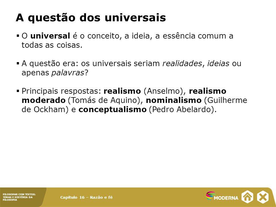 Capítulo 16 – Razão e fé FILOSOFAR COM TEXTOS: TEMAS E HISTÓRIA DA FILOSOFIA A questão dos universais O universal é o conceito, a ideia, a essência co