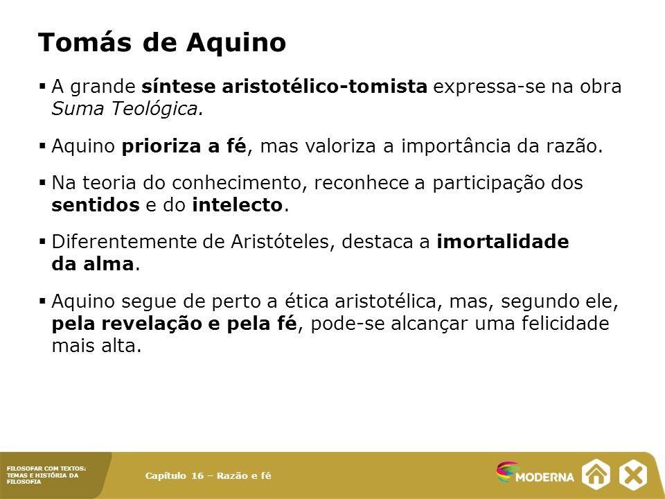 Capítulo 16 – Razão e fé FILOSOFAR COM TEXTOS: TEMAS E HISTÓRIA DA FILOSOFIA Tomás de Aquino A grande síntese aristotélico-tomista expressa-se na obra