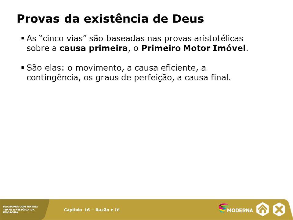 Capítulo 16 – Razão e fé FILOSOFAR COM TEXTOS: TEMAS E HISTÓRIA DA FILOSOFIA Provas da existência de Deus As cinco vias são baseadas nas provas aristo