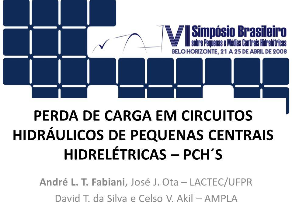 PERDA DE CARGA EM CIRCUITOS HIDRÁULICOS DE PEQUENAS CENTRAIS HIDRELÉTRICAS – PCH´S André L. T. Fabiani, José J. Ota – LACTEC/UFPR David T. da Silva e