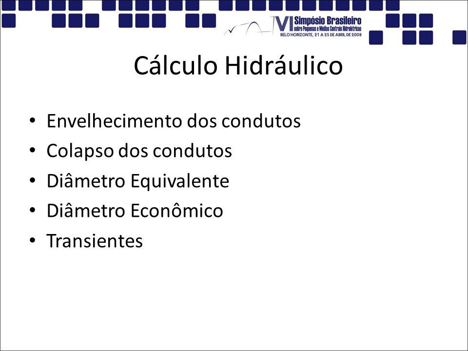 Cálculo Hidráulico Envelhecimento dos condutos Colapso dos condutos Diâmetro Equivalente Diâmetro Econômico Transientes