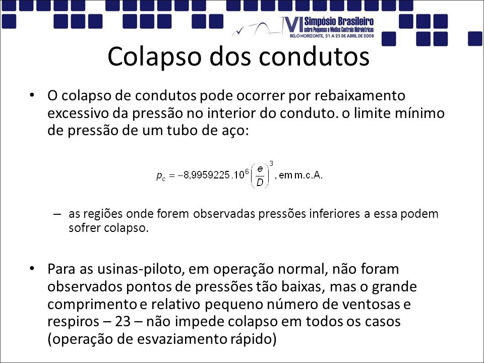 Colapso dos condutos O colapso de condutos pode ocorrer por rebaixamento excessivo da pressão no interior do conduto. o limite mínimo de pressão de um