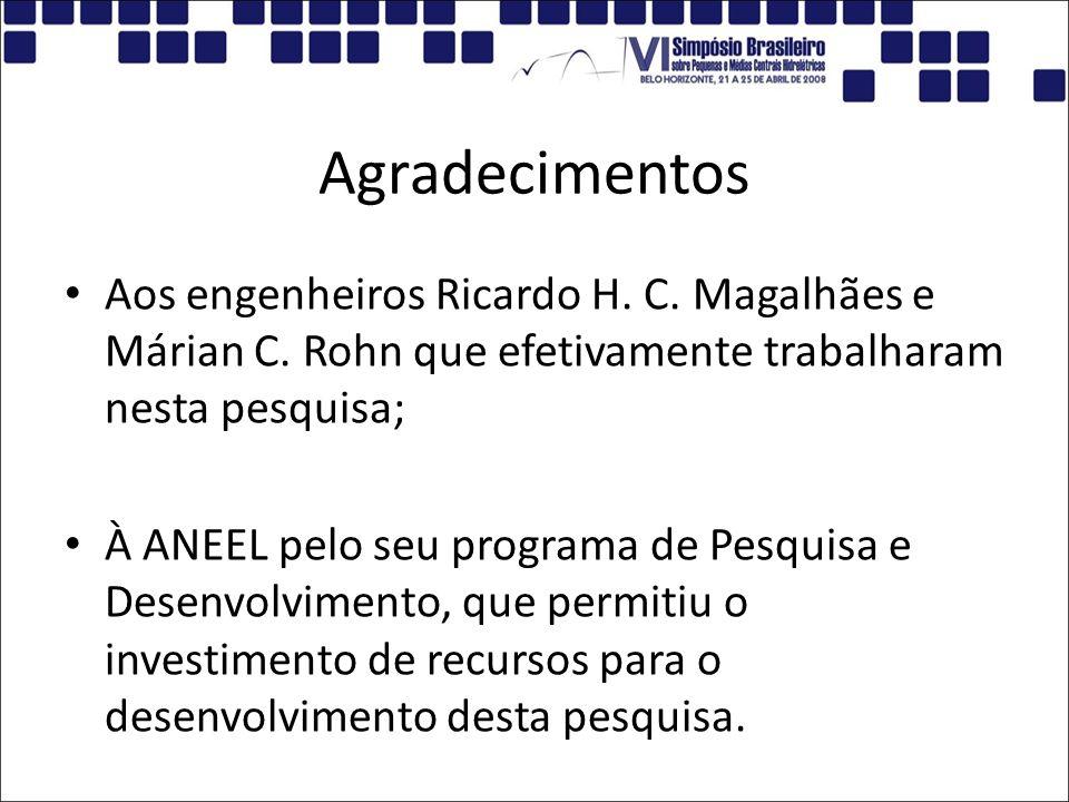 Agradecimentos Aos engenheiros Ricardo H. C. Magalhães e Márian C. Rohn que efetivamente trabalharam nesta pesquisa; À ANEEL pelo seu programa de Pesq