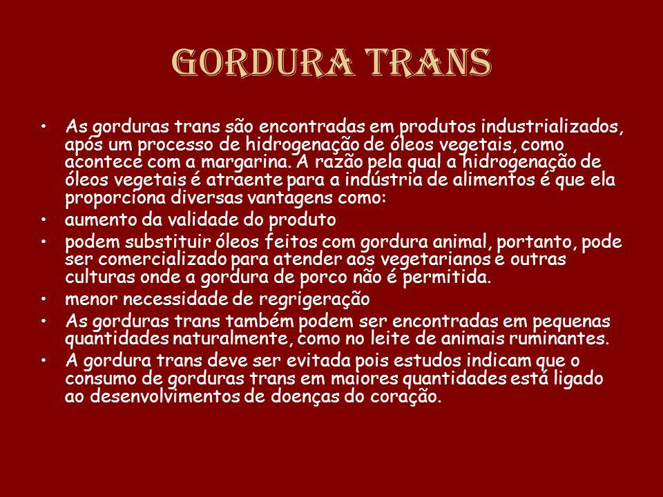 Gordura Trans As gorduras trans são encontradas em produtos industrializados, após um processo de hidrogenação de óleos vegetais, como acontece com a