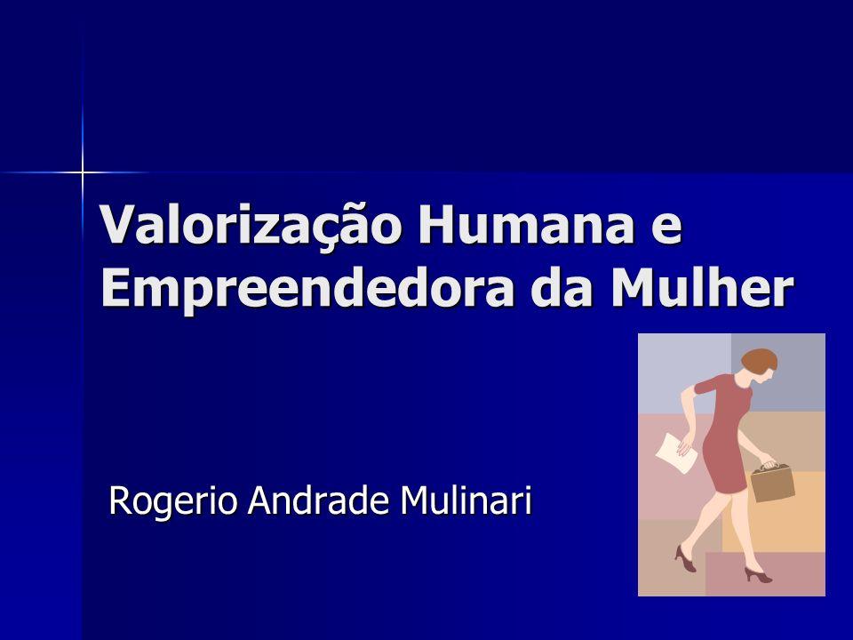 Valorização Humana e Empreendedora da Mulher Rogerio Andrade Mulinari