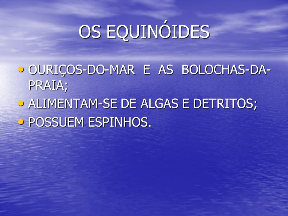 OS EQUINÓIDES OURIÇOS-DO-MAR E AS BOLOCHAS-DA- PRAIA; OURIÇOS-DO-MAR E AS BOLOCHAS-DA- PRAIA; ALIMENTAM-SE DE ALGAS E DETRITOS; ALIMENTAM-SE DE ALGAS