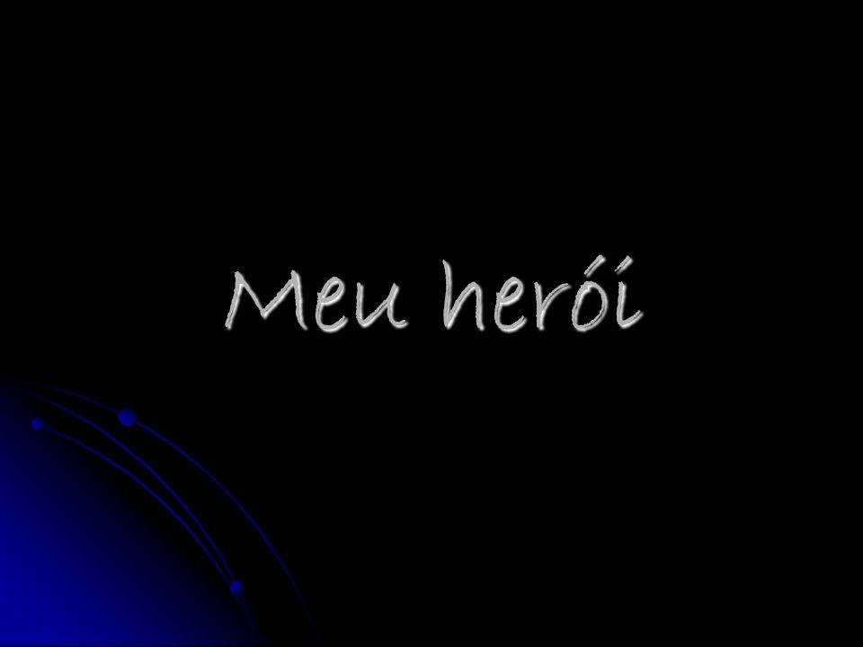 Os heróis estão sempre presentes na nossa vida.Os heróis estão sempre presentes na nossa vida.