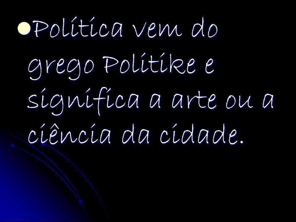 Política vem do grego Politike e significa a arte ou a ciência da cidade. Política vem do grego Politike e significa a arte ou a ciência da cidade.