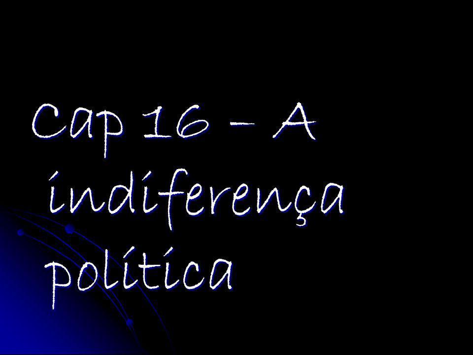 Cap 16 – A indiferença política