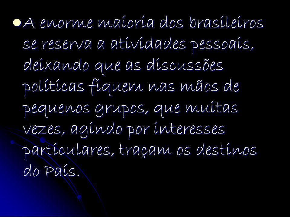 A enorme maioria dos brasileiros se reserva a atividades pessoais, deixando que as discussões políticas fiquem nas mãos de pequenos grupos, que muitas