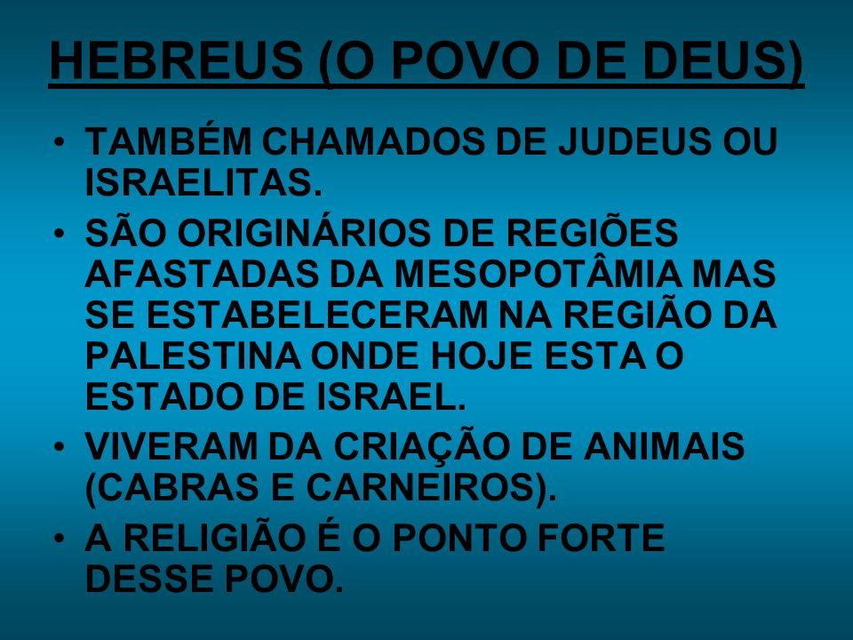 HEBREUS (O POVO DE DEUS) TAMBÉM CHAMADOS DE JUDEUS OU ISRAELITAS.