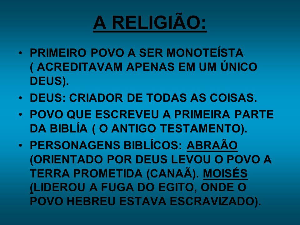 A RELIGIÃO: PRIMEIRO POVO A SER MONOTEÍSTA ( ACREDITAVAM APENAS EM UM ÚNICO DEUS).