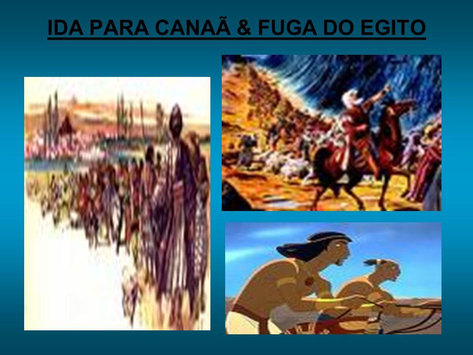 IDA PARA CANAÃ & FUGA DO EGITO