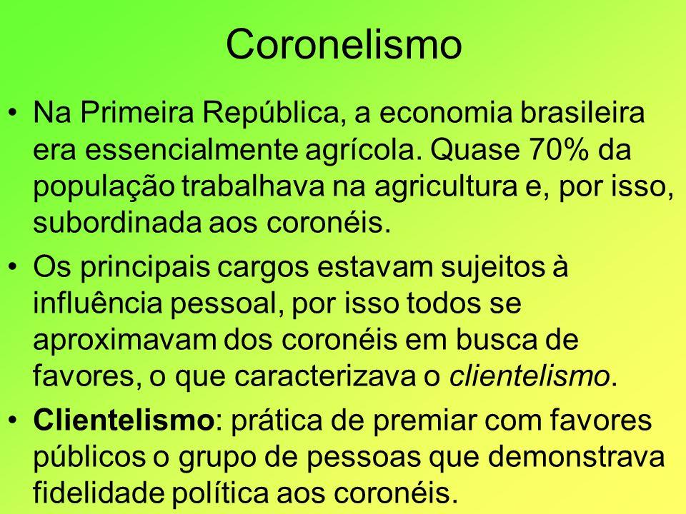 Coronelismo Na Primeira República, a economia brasileira era essencialmente agrícola. Quase 70% da população trabalhava na agricultura e, por isso, su