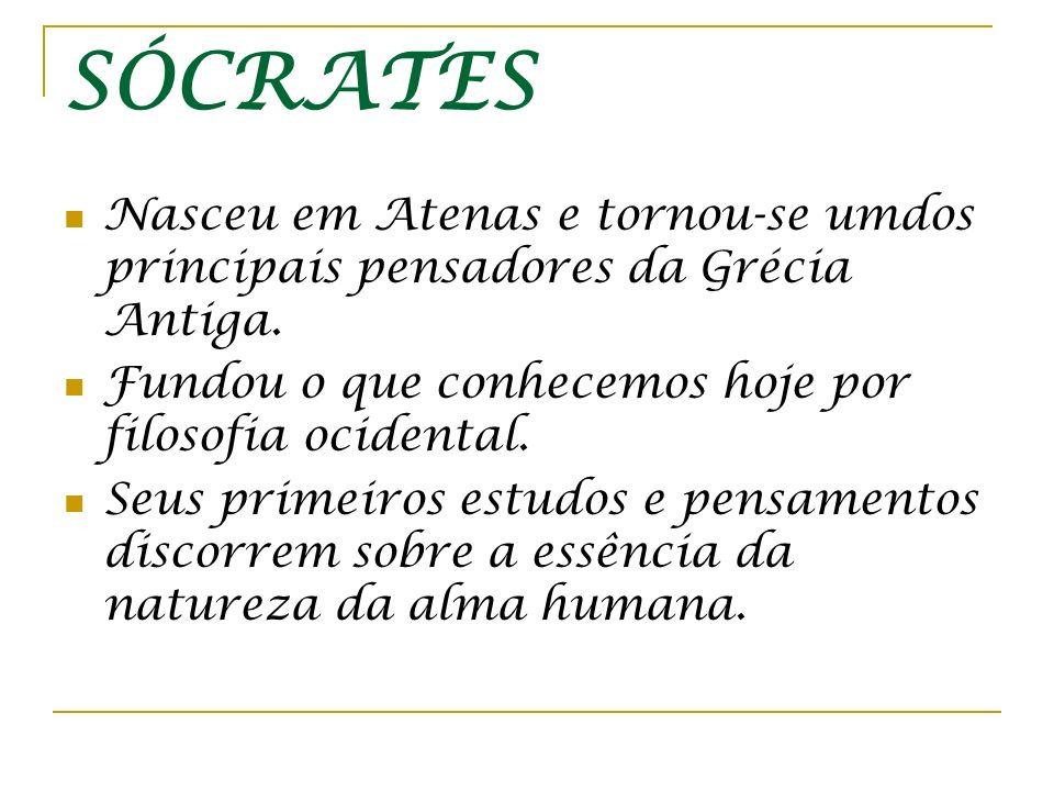 SÓCRATES Nasceu em Atenas e tornou-se umdos principais pensadores da Grécia Antiga. Fundou o que conhecemos hoje por filosofia ocidental. Seus primeir