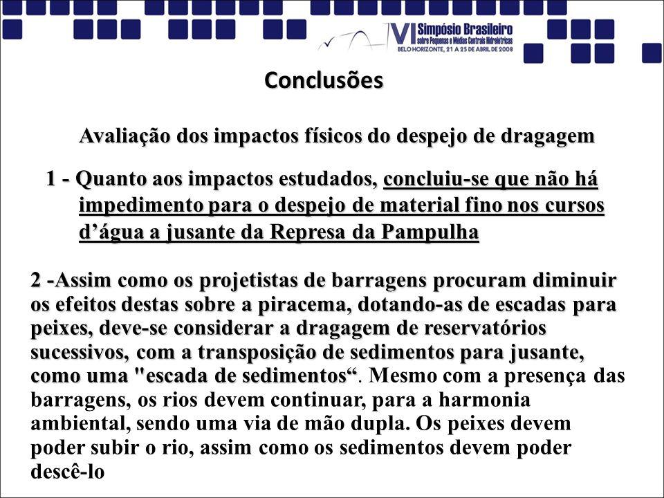 Conclusões Avaliação dos impactos físicos do despejo de dragagem 1 - Quanto aos impactos estudados, concluiu-se que não há impedimento para o despejo