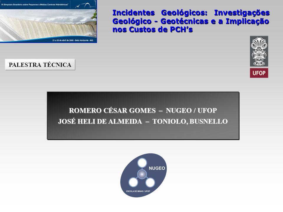 Incidentes Geológicos: Investigações Geológico - Geotécnicas e a Implicação nos Custos de PCHs ROMERO CÉSAR GOMES – NUGEO / UFOP JOSÉ HELI DE ALMEIDA
