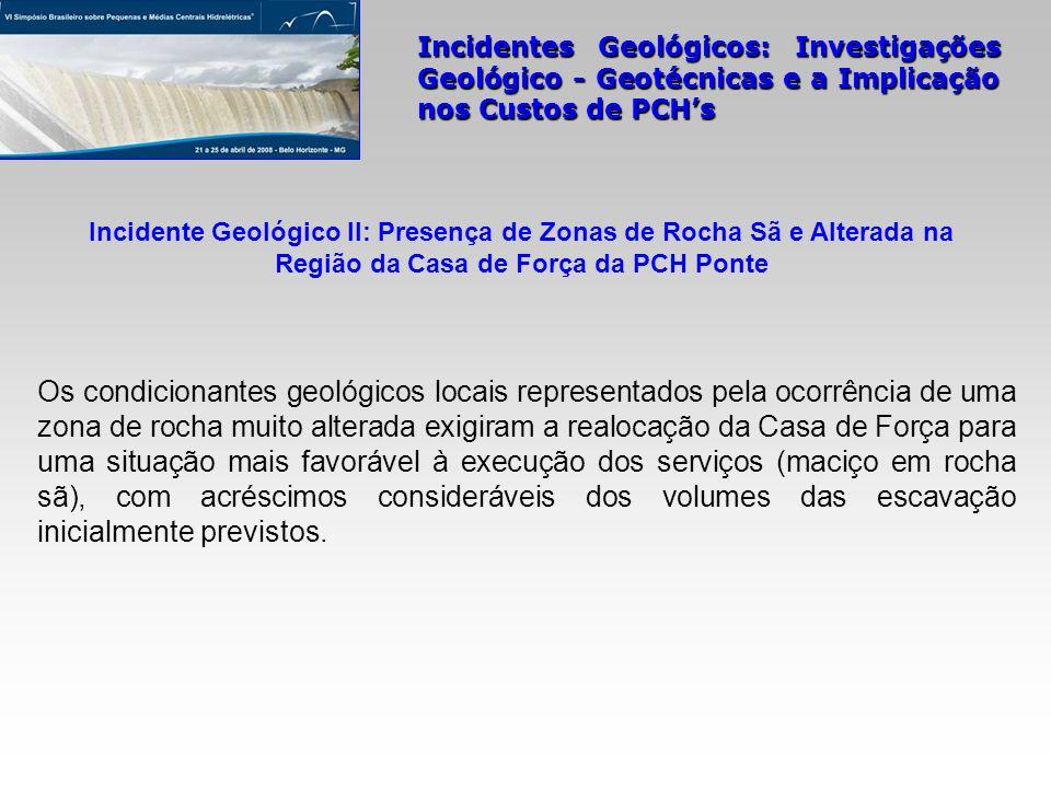 Incidentes Geológicos: Investigações Geológico - Geotécnicas e a Implicação nos Custos de PCHs Os condicionantes geológicos locais representados pela