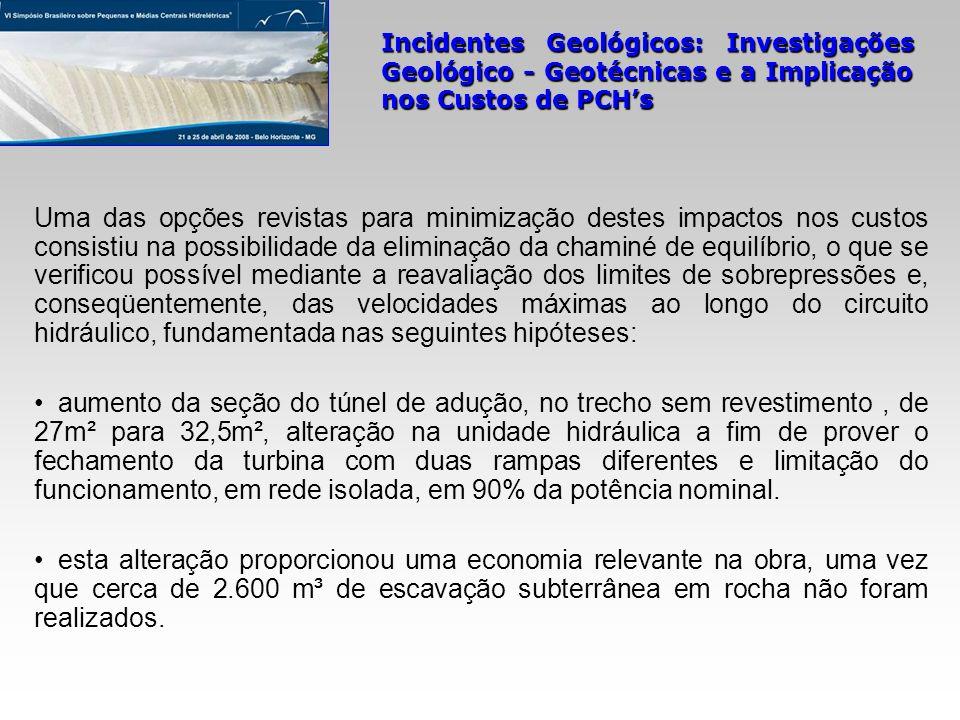 Incidentes Geológicos: Investigações Geológico - Geotécnicas e a Implicação nos Custos de PCHs Uma das opções revistas para minimização destes impacto