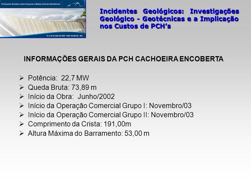 INFORMAÇÕES GERAIS DA PCH CACHOEIRA ENCOBERTA Potência: 22,7 MW Queda Bruta: 73,89 m Início da Obra: Junho/2002 Início da Operação Comercial Grupo I: