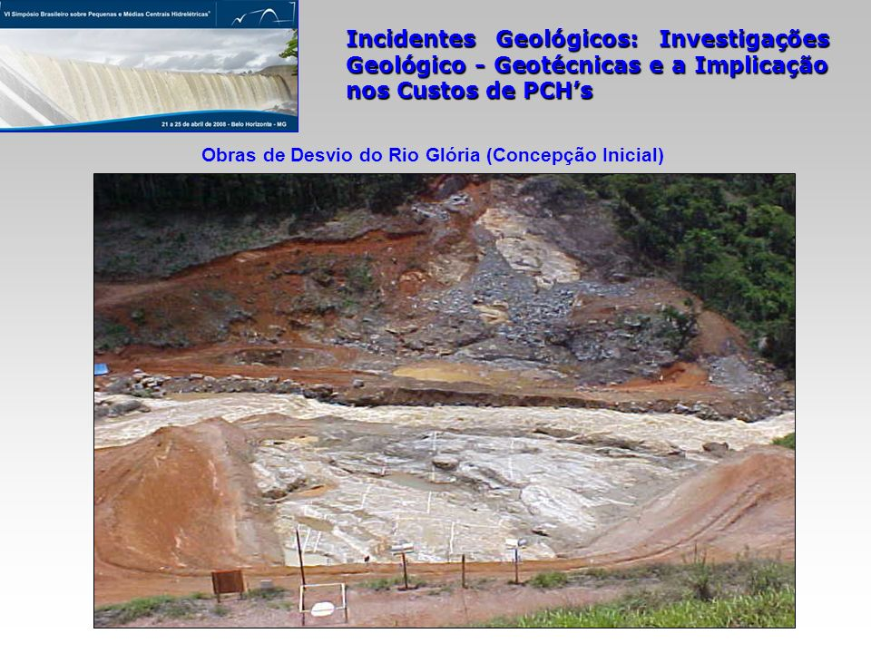 Incidentes Geológicos: Investigações Geológico - Geotécnicas e a Implicação nos Custos de PCHs Obras de Desvio do Rio Glória (Concepção Inicial)