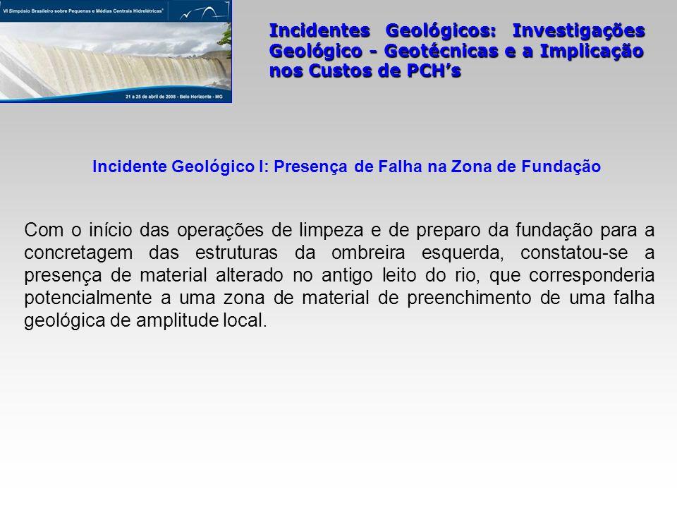 Incidentes Geológicos: Investigações Geológico - Geotécnicas e a Implicação nos Custos de PCHs Com o início das operações de limpeza e de preparo da f