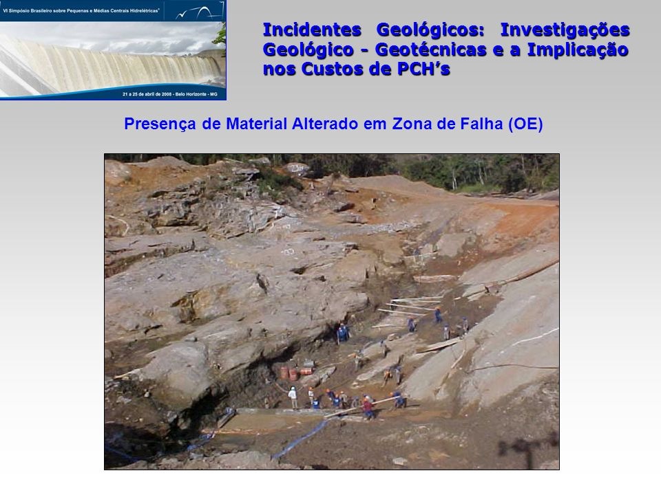 Incidentes Geológicos: Investigações Geológico - Geotécnicas e a Implicação nos Custos de PCHs Presença de Material Alterado em Zona de Falha (OE)